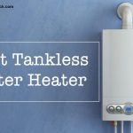 Best Tankless water heater Reviews 2021 with buying guide